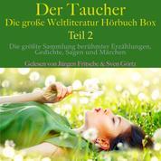 Der Taucher – die große Weltliteratur Hörbuch Box, Teil 2 - Die größte Sammlung berühmter Erzählungen, Gedichte, Sagen und Märchen
