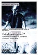 Nadine Deiters: Risiko Bindungsstörung? Frühkindliche Tagesbetreuung und Kinderheime im Blickpunkt der Bindungstheorie