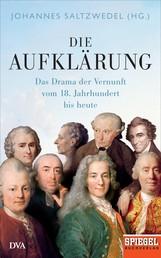 Die Aufklärung - Das Drama der Vernunft vom 18. Jahrhundert bis heute - Ein SPIEGEL-Buch