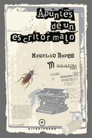 Mauricio Bares: Apuntes de un escritor malo