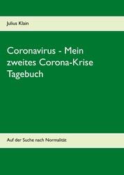 Coronavirus - Mein zweites Corona-Krise Tagebuch - Auf der Suche nach Normalität
