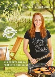 Grill vegan! - 75 Rezepte für die perfekte BBQ-Saison