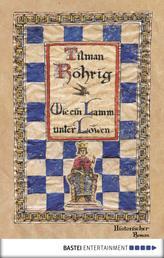 Wie ein Lamm unter Löwen - Historischer Roman