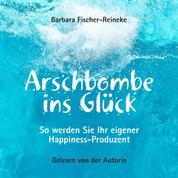 Arschbombe ins Glück - So werden Sie Ihr eigener Happiness-Produzent