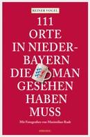 Reiner Vogel: 111 Orte in Niederbayern, die man gesehen haben muss ★★★★