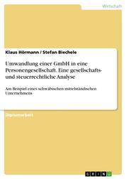 Umwandlung einer GmbH in eine Personengesellschaft. Eine gesellschafts- und steuerrechtliche Analyse - Am Beispiel eines schwäbischen mittelständischen Unternehmens