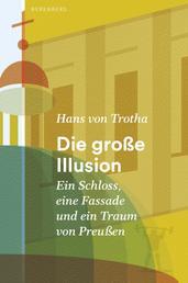 Die große Illusion - Ein Schloss, eine Fassade und ein Traum von Preußen