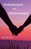 Ben Bertram: Gedankenspiel trifft Glücksmoment