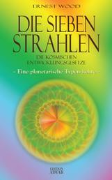 Die Sieben Strahlen: Die kosmischen Entwicklungsgesetze - Eine planetarische Typenlehre
