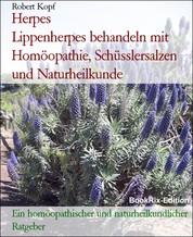 Herpes Lippenherpes behandeln mit Homöopathie, Schüsslersalzen und Naturheilkunde - Ein homöopathischer und naturheilkundlicher Ratgeber