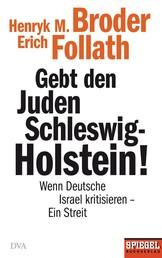 Gebt den Juden Schleswig-Holstein! - Wenn Deutsche Israel kritisieren - ein Streit - Ein SPIEGEL-Buch