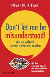 """Don´t let me be misunderstood - Wie wir weltweit besser verstanden werden - Mit den """"Dos und Don'ts"""" der internationalen Kommunikation"""