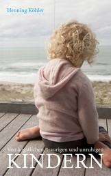 Von ängstlichen, traurigen und unruhigen Kindern - Grundlagen einer spirituellen Erziehungspraxis