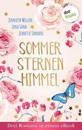 """Sommersternenhimmel: Drei Romane in einem eBook - """"Liebe ist wie eine Goodie-Bag"""" von Jennifer Wellen, """" Ein Mann macht noch keinen Sommer"""" von Lena Sand, """"Die Villa der zauberhaften Wünsche"""" von Jeanette Sanders"""