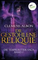 Clemens Albon: Die Tempelritter-Saga - Band 7: Die gestohlene Reliquie ★★★★