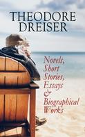 Theodore Dreiser: THEODORE DREISER: Novels, Short Stories, Essays & Biographical Works