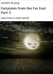 Fairytales from the Far East Part 3 - tales from a other world