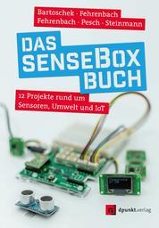 Das senseBox-Buch - 12 Projekte rund um Sensoren, Umwelt und IoT