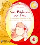 Nicole Schäufler: Vom Mädchen zur Frau - Ein märchenhaftes Bilderbuch für alle Mädchen, die ihren Körper neu entdecken ★★★★★