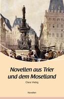 Clara Viebig: Novellen aus Trier und dem Moselland