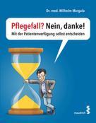 Wilhelm Margula: Pflegefall? Nein, danke!