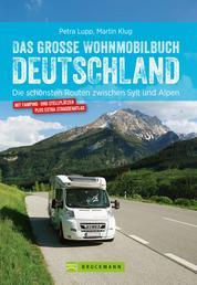 Das große Wohnmobilbuch Deutschland - Die schönsten Routen zwischen Sylt und Alpen. Der Wohnmobil-Reiseführer mit Straßenatlas, GPS-Koordinaten zu den Stellplätzen und Streckenleisten. NEU 2019