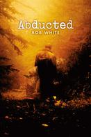 Bob White: Abducted