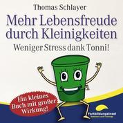 Mehr Lebensfreude durch Kleinigkeiten - Weniger Stress dank Tonni!