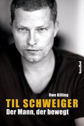 Til Schweiger - Der Mann, der bewegt - Die offizielle Biografie