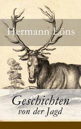 Geschichten von der Jagd - Was da kreucht und fleugt + Kleine Jagdgeschichten + Niedersächsisches Skizzenbuch + und vieles mehr