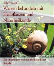 Warzen behandeln mit Heilpflanzen und Naturheilkunde - Ein pflanzlicher und naturheilkundlicher Ratgeber