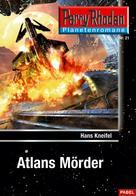 Hans Kneifel: Planetenroman 21: Atlans Mörder