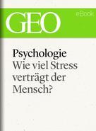 GEO Magazin: Psychologie: Wie viel Stress verträgt der Mensch? (GEO eBook) ★★★★