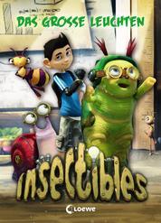Insectibles (Band 3) - Das große Leuchten - Kinderbuchreihe zur KiKa-Serie für Jungen und Mädchen ab 7 Jahre
