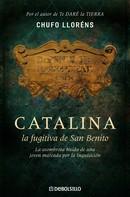Chufo Lloréns: Catalina, la fugitiva de San Benito