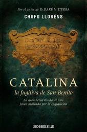 Catalina, la fugitiva de San Benito - La asombrosa huída de una joven marcada por la Inquisición