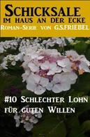 G. S. Friebel: Schicksale im Haus an der Ecke #10: Schlechter Lohn für guten Willen