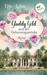 Gladdy Gold und der Geburtstagsmörder: Band 1 - Kriminalroman