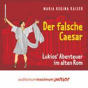 Der falsche Caesar - Lukios' Abenteuer im alten Rom (Ungekürzt)