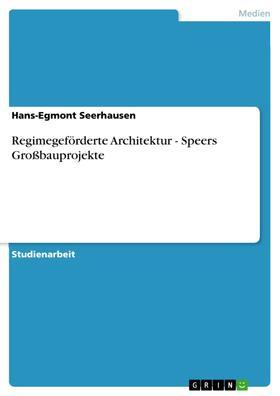 Regimegeförderte Architektur - Speers Großbauprojekte