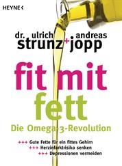 Fit mit Fett - Die Omega-3-Revolution - Gute Fette für ein fittes Gehirn – Herzinfarktrisiko senken – Depressionen vermeiden