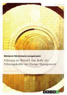 Melanie Hörstmann-Jungemann: Führung im Wandel. Die Rolle der Führungskräfte im Change Management