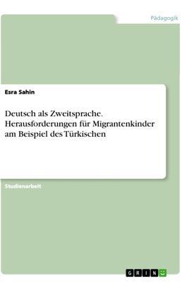 Deutsch als Zweitsprache. Herausforderungen für Migrantenkinder am Beispiel des Türkischen