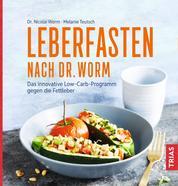 Leberfasten nach Dr. Worm - Das innovative Low-Carb-Programm gegen die Fettleber
