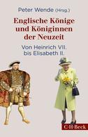 Peter Wende: Englische Könige und Königinnen der Neuzeit ★★★