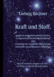 Kraft und Stoff. - Empirisch-naturphilosophische Studien in allgemeinverständlicher Darstellung.