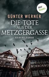 Die Tote aus der Metzgergasse - Kriminalroman