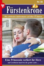 Fürstenkrone 138 – Adelsroman - Eine Prinzessin verliert ihr Herz