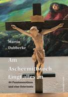 Martin Dubberke: Am Aschermittwoch fängt alles an