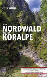 Vom Nordwald bis zur Koralpe - Ein Wandertagebuch in 37 Etappen inklusive Kartenmaterial